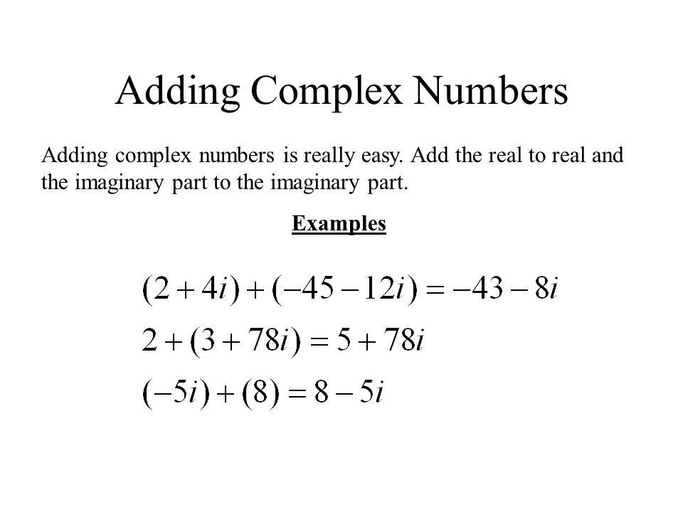 Adding Complex Numbers Adding complex numbers is really easy.