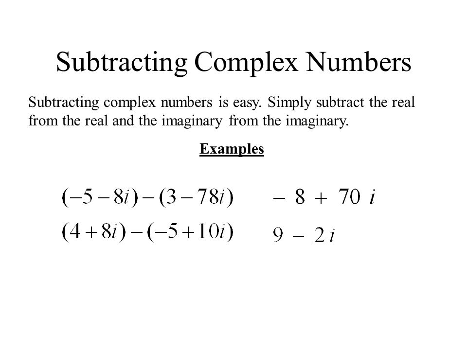 Subtracting Complex Numbers Subtracting complex numbers is easy.