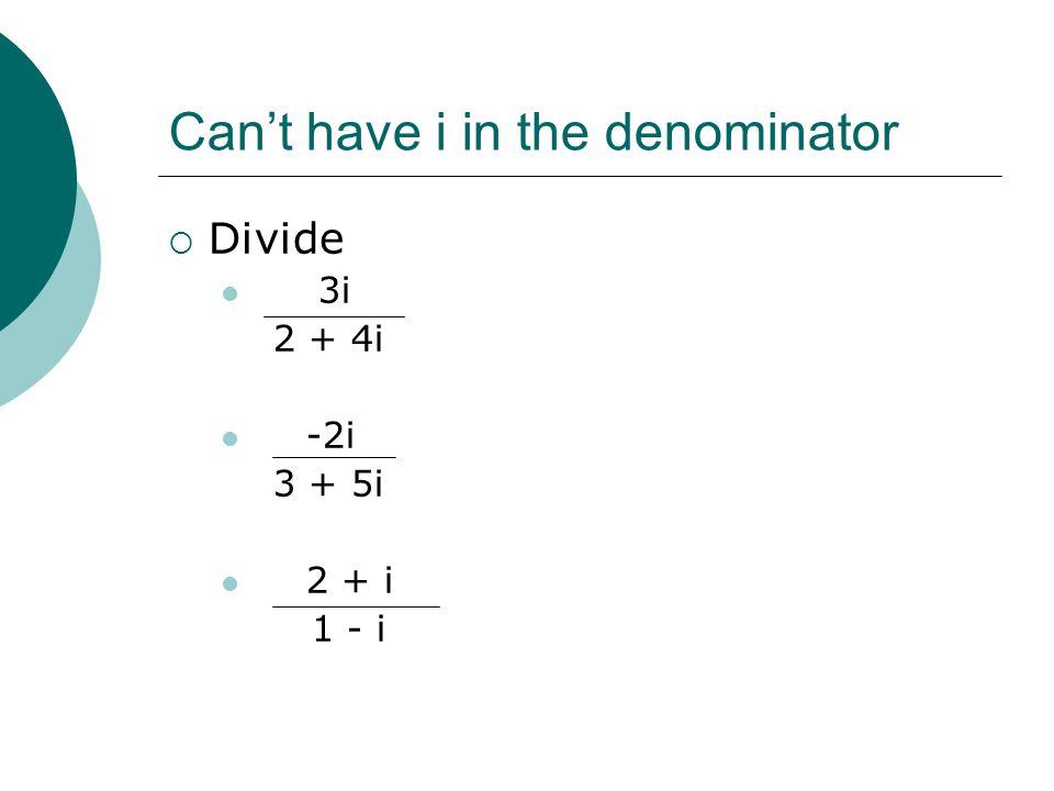 Cant have i in the denominator Divide 3i 2 + 4i -2i 3 + 5i 2 + i 1 - i