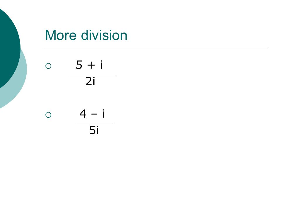 More division 5 + i 2i 4 – i 5i