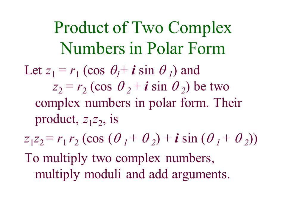 Product of Two Complex Numbers in Polar Form Let z 1 = r 1 (cos 1 + i sin 1 ) and z 2 = r 2 (cos 2 + i sin 2 ) be two complex numbers in polar form. T