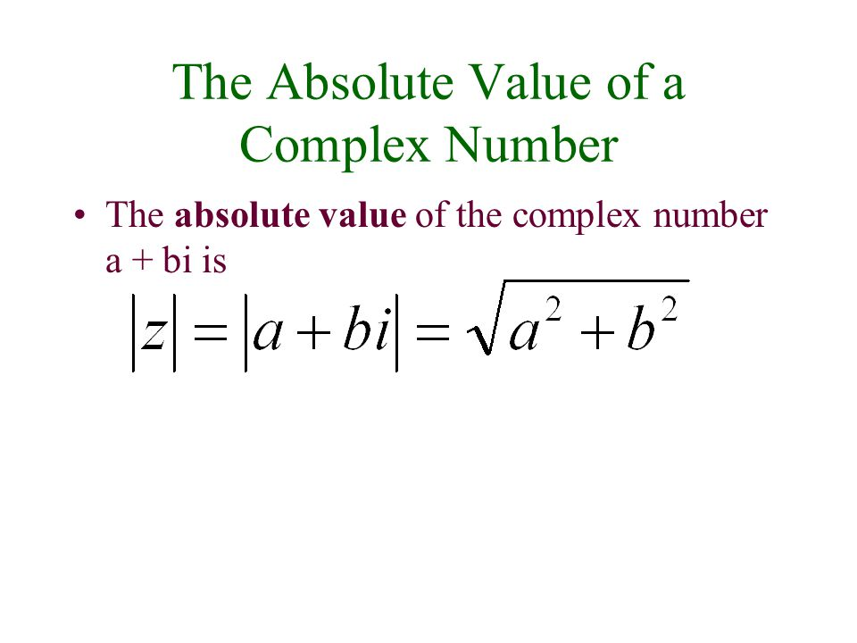 The Absolute Value of a Complex Number The absolute value of the complex number a + bi is