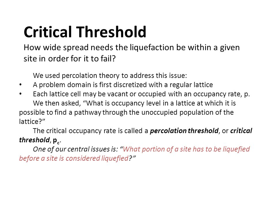 Critical Threshold How wide spread needs the liquefaction be within a given site in order for it to fail.