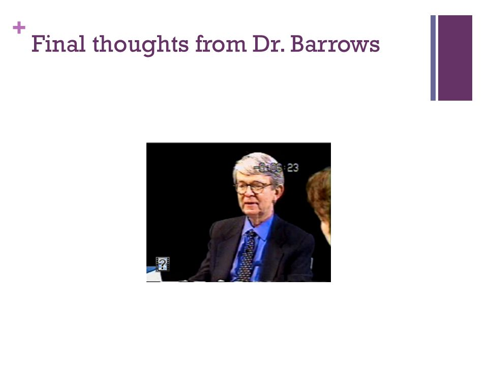 + Final thoughts from Dr. Barrows