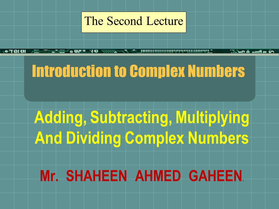 Introduction to Complex Numbers Adding, Subtracting, Multiplying And Dividing Complex Numbers Mr.