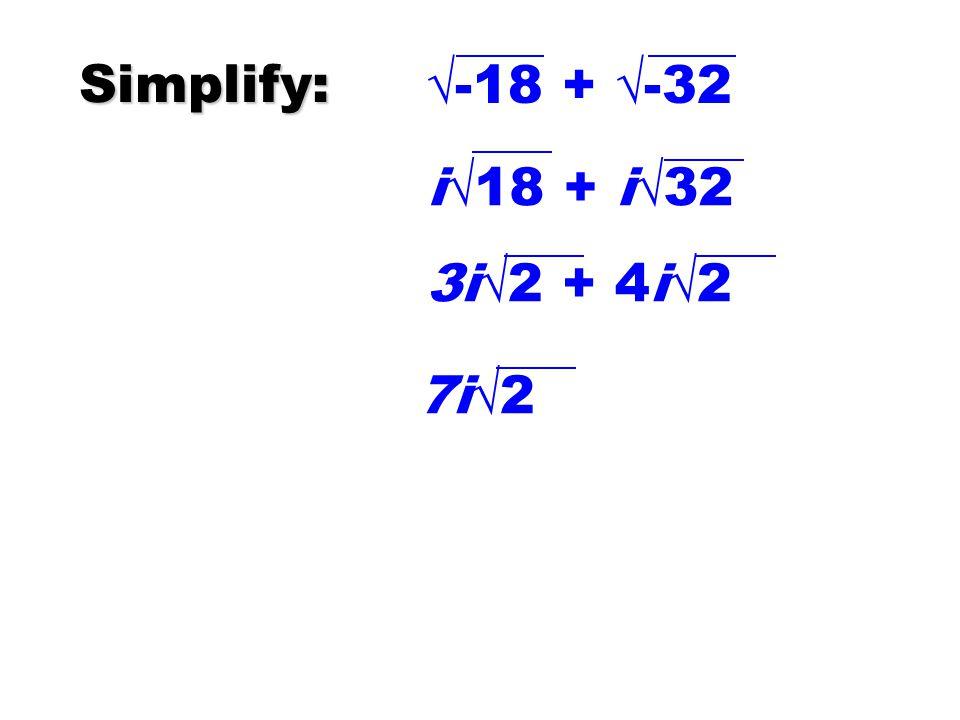 Simplify: -18 + -32 i18 + i32 3i2 + 4i2 7i2