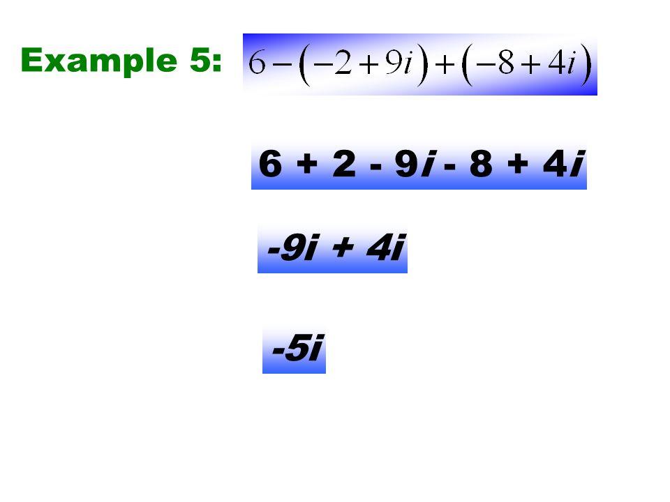 Example 5: 6 + 2 - 9i - 8 + 4i -9i + 4i -5i