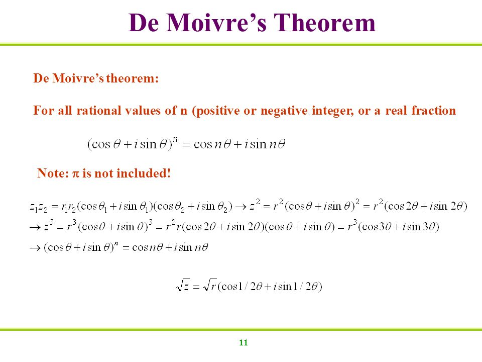 11 De Moivres Theorem De Moivres theorem: For all rational values of n (positive or negative integer, or a real fraction Note: is not included!