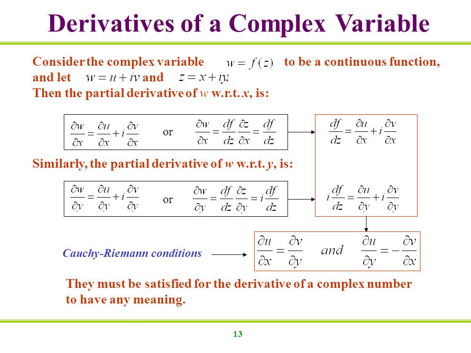 13 Derivatives of a Complex Variable Consider the complex variable to be a continuous function, and let and. Then the partial derivative of w w.r.t. x