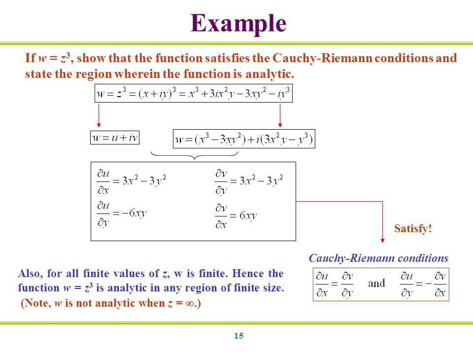 15 If w = z 3, show that the function satisfies the Cauchy-Riemann conditions and state the region wherein the function is analytic. Cauchy-Riemann co