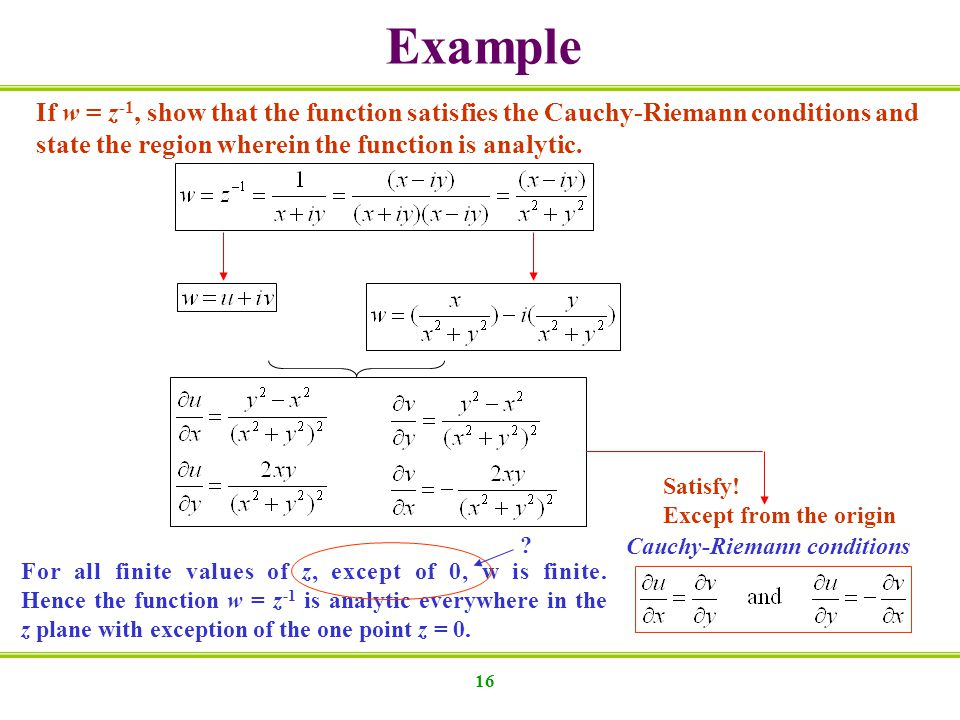 16 If w = z -1, show that the function satisfies the Cauchy-Riemann conditions and state the region wherein the function is analytic. Satisfy! Except