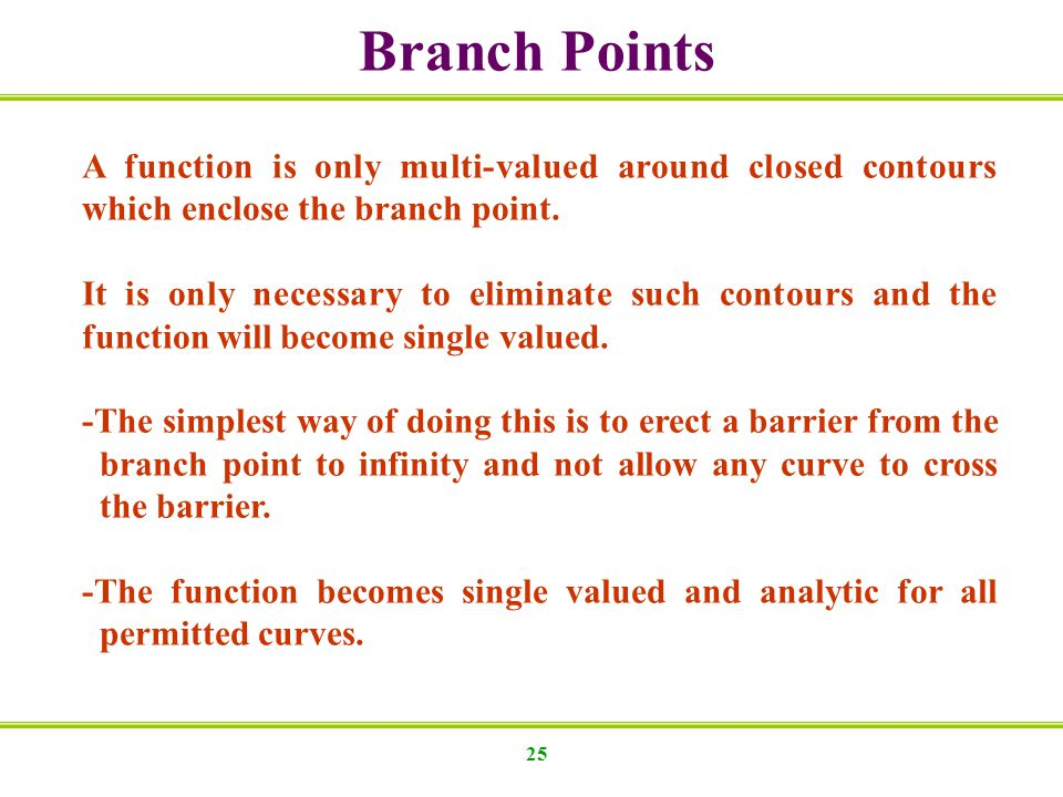 25 Branch Points A function is only multi-valued around closed contours which enclose the branch point.