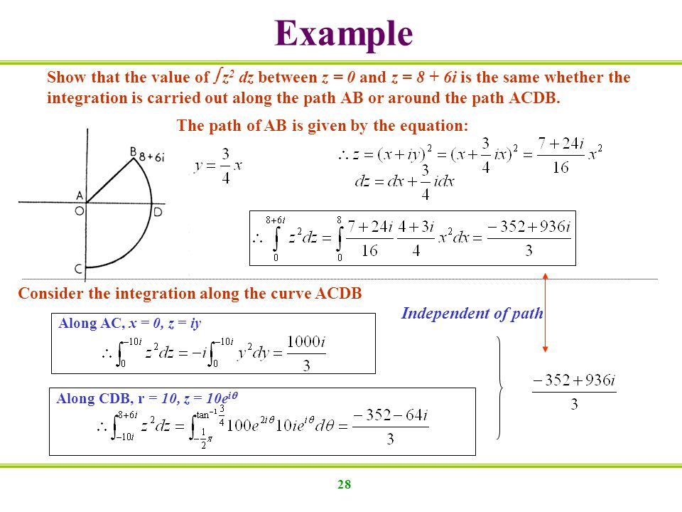 28 Show that the value of z 2 dz between z = 0 and z = 8 + 6i is the same whether the integration is carried out along the path AB or around the path ACDB.