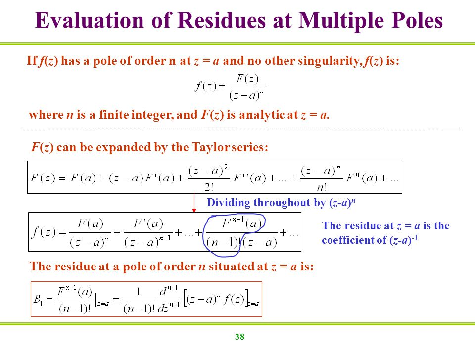 38 Evaluation of Residues at Multiple Poles If f(z) has a pole of order n at z = a and no other singularity, f(z) is: where n is a finite integer, and F(z) is analytic at z = a.