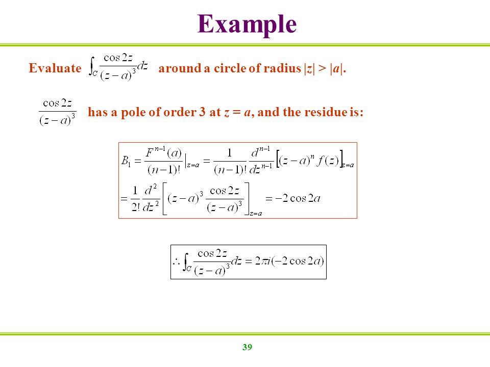 39 Evaluate around a circle of radius |z| > |a|.