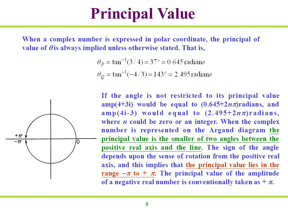 5 Principal Value When a complex number is expressed in polar coordinate, the principal of value of is always implied unless otherwise stated. That is
