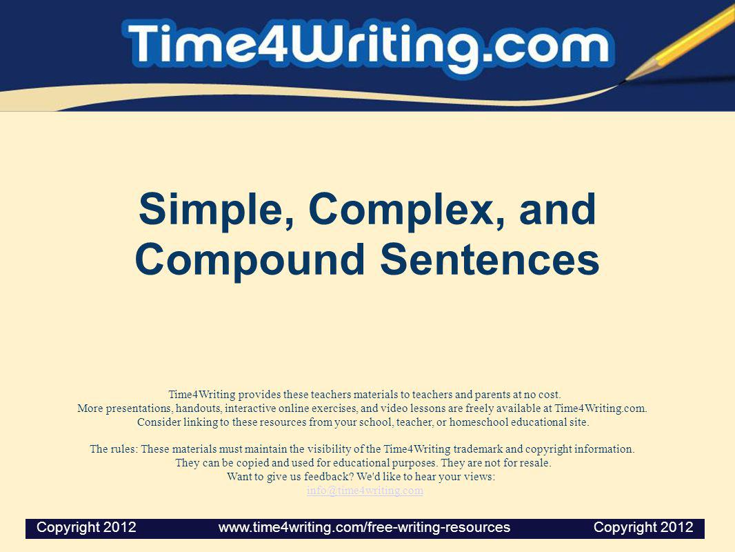 Simple, Complex, and Compound Sentences Time4Writing provides these teachers materials to teachers and parents at no cost. More presentations, handout