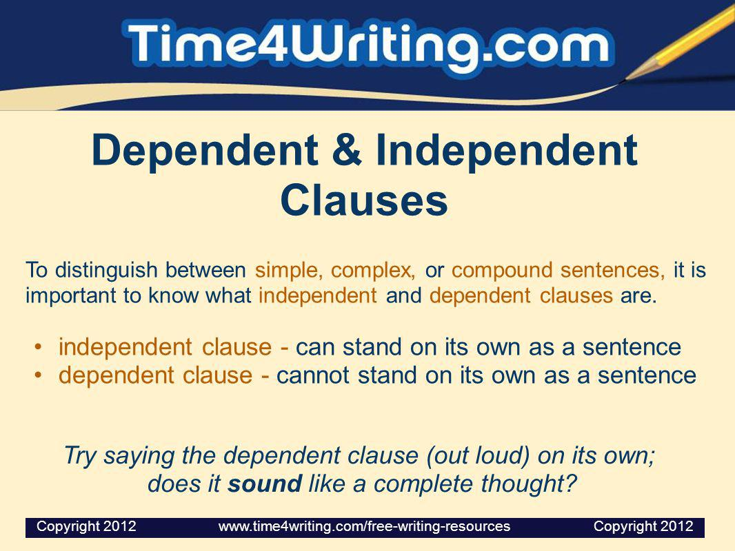 Dependent & Independent Clauses To distinguish between simple, complex, or compound sentences, it is important to know what independent and dependent