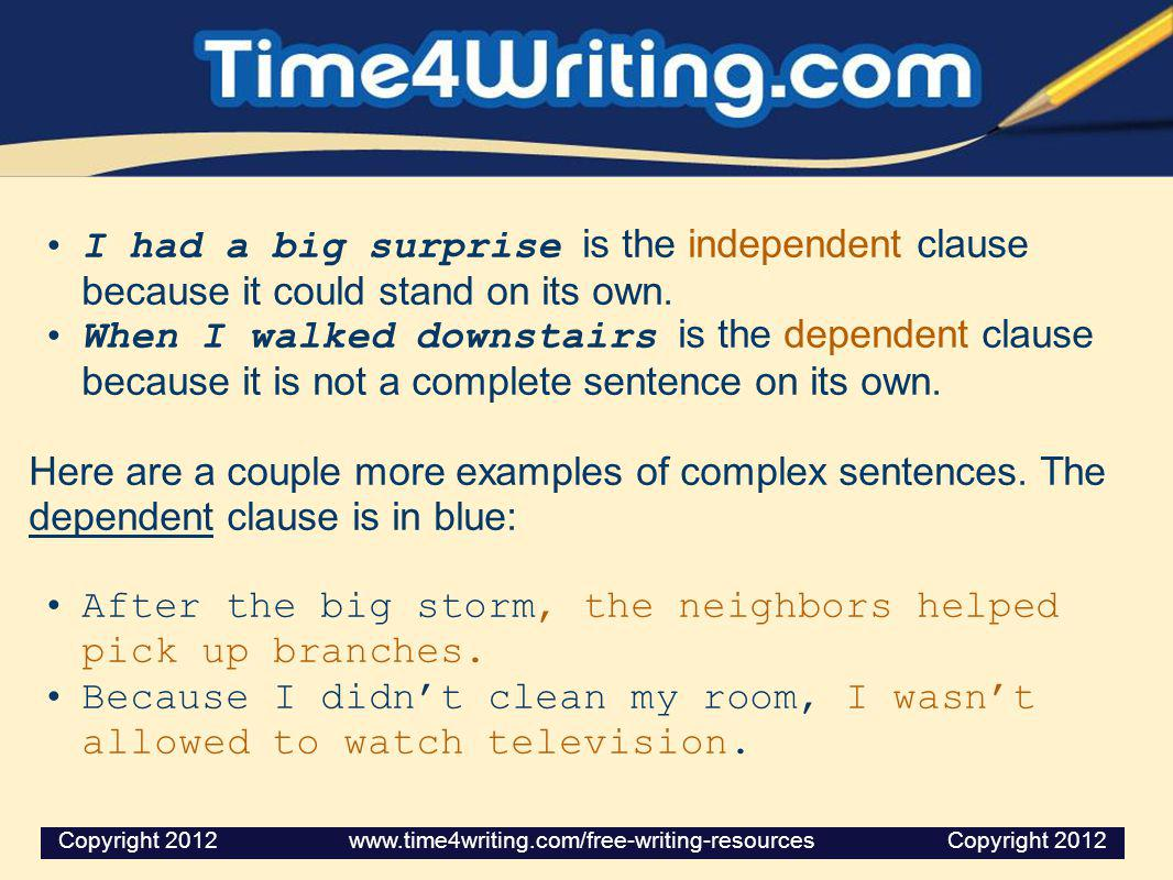 I had a big surprise is the independent clause because it could stand on its own. When I walked downstairs is the dependent clause because it is not a