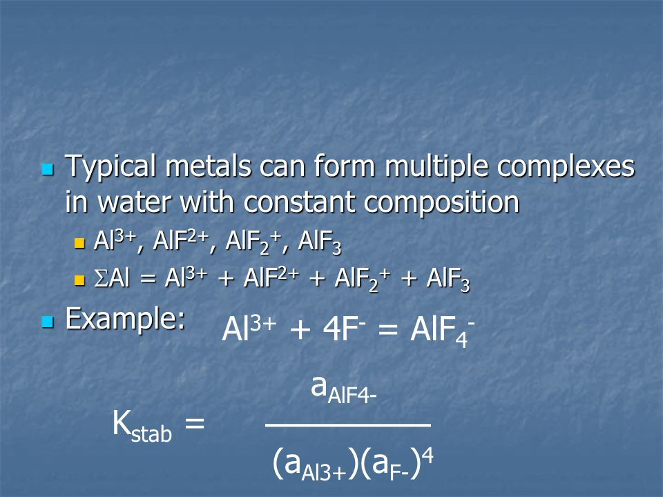 Typical metals can form multiple complexes in water with constant composition Typical metals can form multiple complexes in water with constant compos