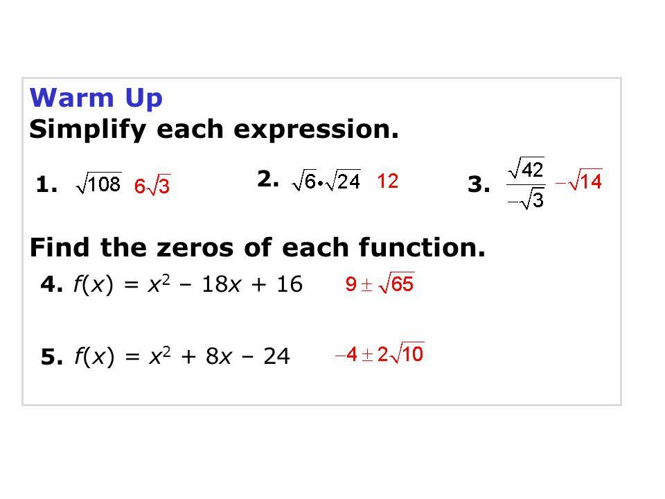 Warm Up Simplify each expression. 1. 2. 3. 4. 5. f(x) = x 2 – 18x + 16 f(x) = x 2 + 8x – 24 Find the zeros of each function.
