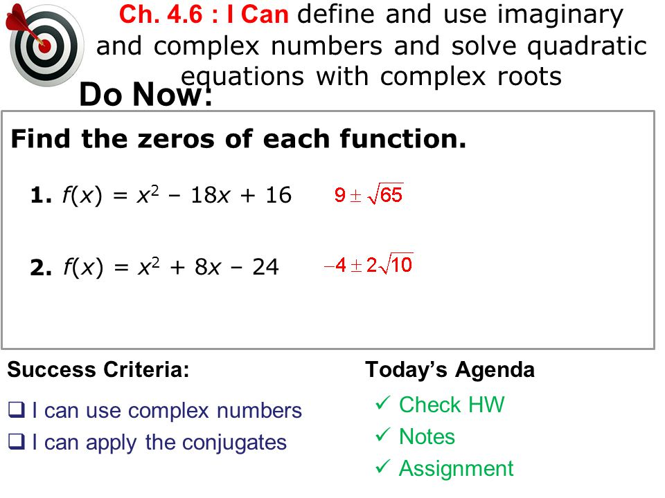 Ch. 4.6 : I Can define and use imaginary and complex numbers and solve quadratic equations with complex roots Success Criteria: I can use complex numb