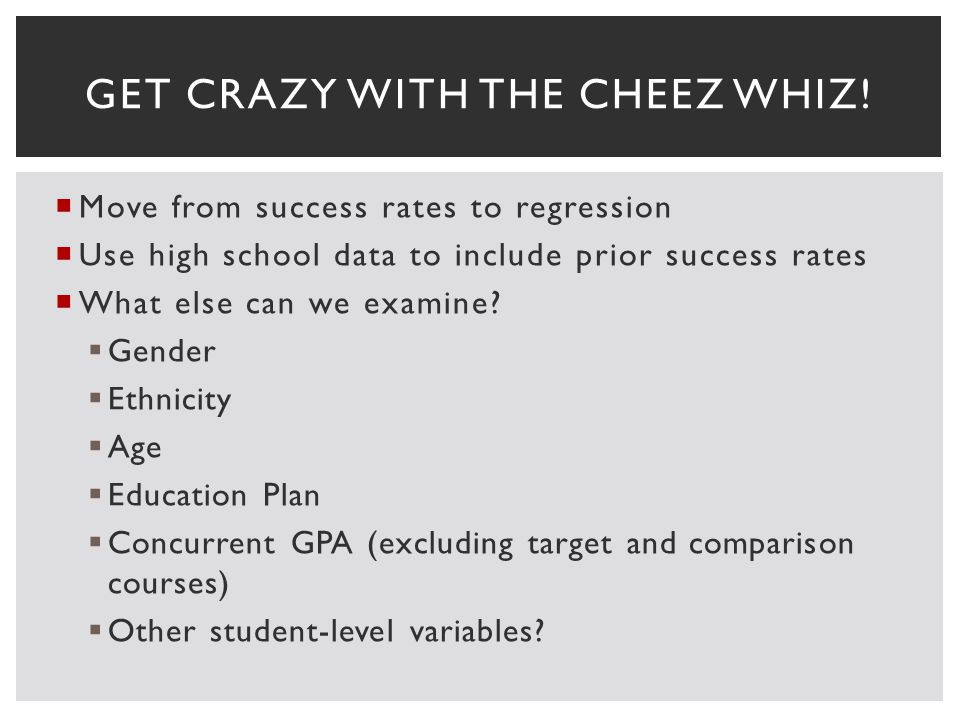 Move from success rates to regression Use high school data to include prior success rates What else can we examine.
