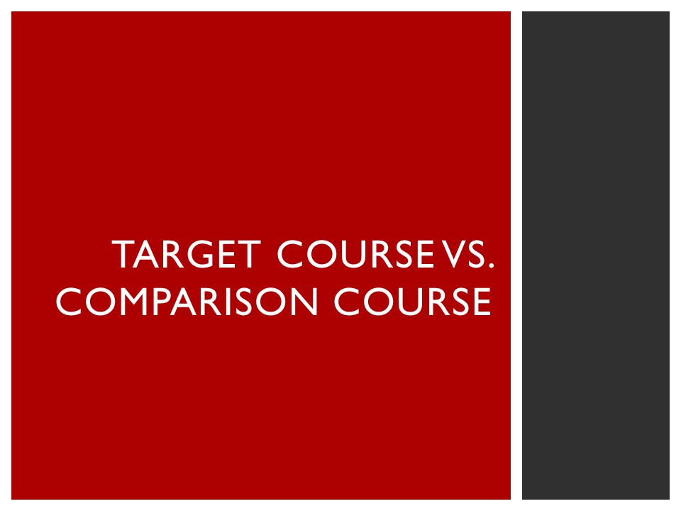 TARGET COURSE VS. COMPARISON COURSE