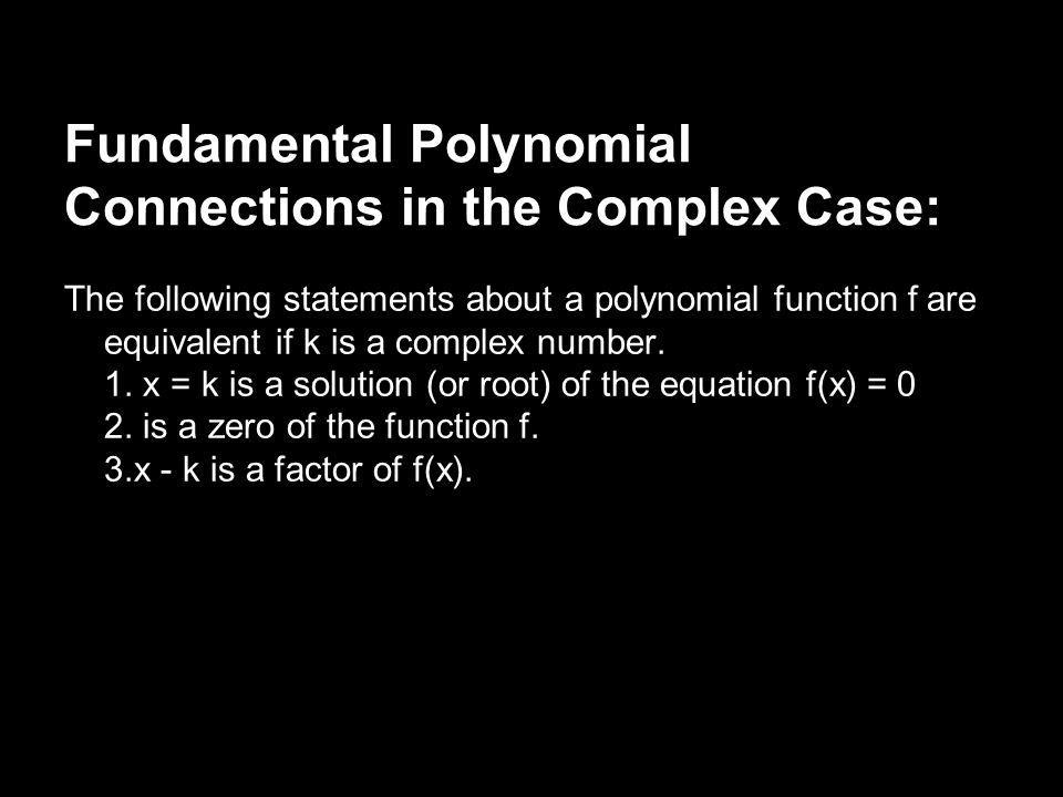 Fundamental Polynomial Connections in the Complex Case: The following statements about a polynomial function f are equivalent if k is a complex number