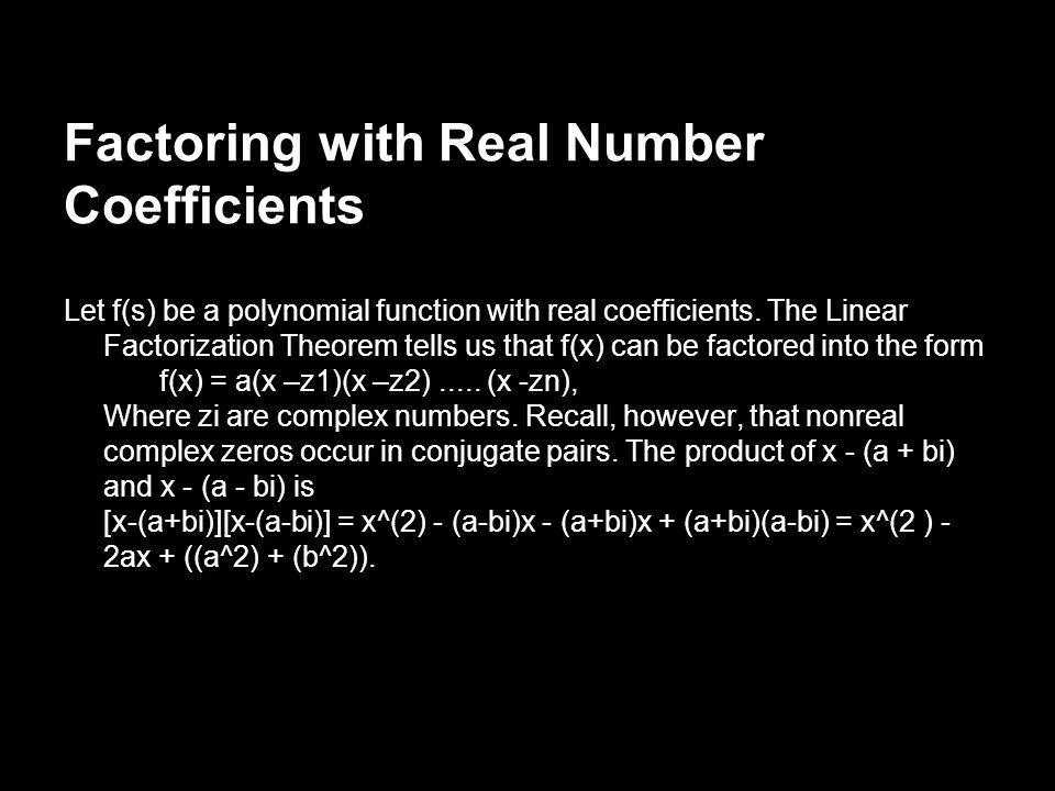 Factoring with Real Number Coefficients Let f(s) be a polynomial function with real coefficients. The Linear Factorization Theorem tells us that f(x)