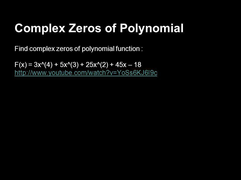Complex Zeros of Polynomial Find complex zeros of polynomial function : F(x) = 3x^(4) + 5x^(3) + 25x^(2) + 45x – 18 http://www.youtube.com/watch?v=YoS