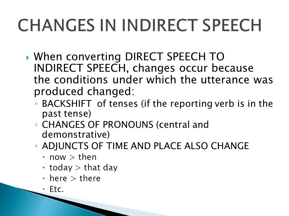 Adverbs and adverbial phrases of time change according to the following table: Direct speech today yesterday the day before yesterday tomorrow the day after tomorrow next week/year etc.