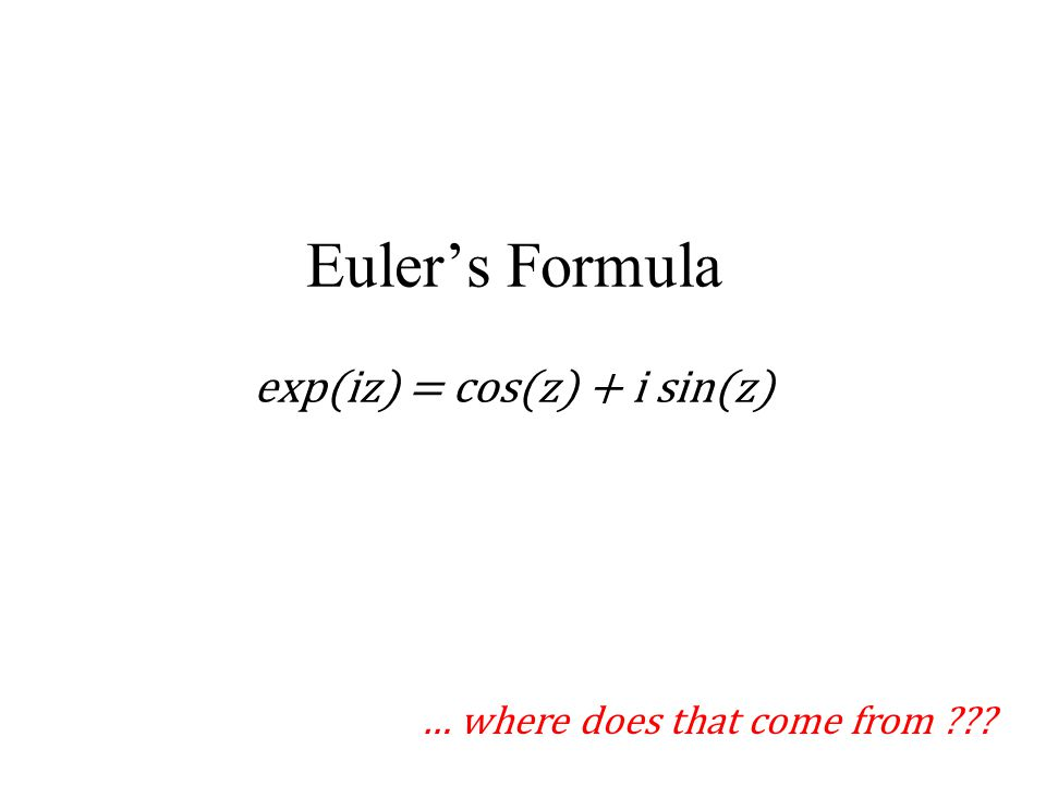 Eulers Formula exp(iz) = cos(z) + i sin(z) … where does that come from ???