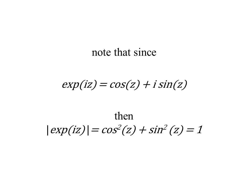 note that since exp(iz) = cos(z) + i sin(z) then |exp(iz) |= cos 2 (z) + sin 2 (z) = 1