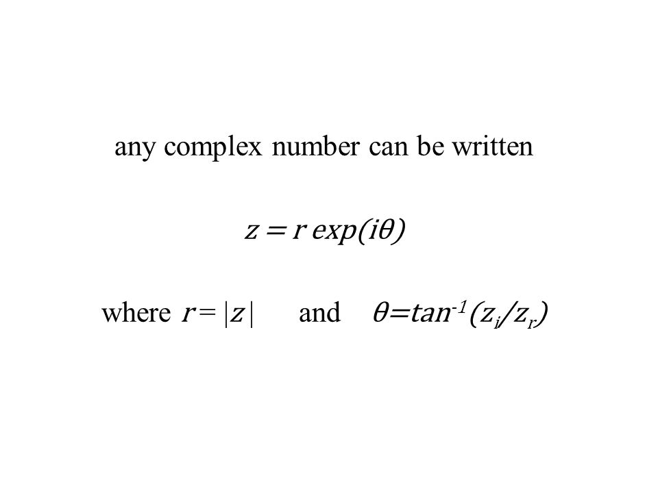 any complex number can be written z = r exp(iθ) where r = | z | and θ=tan -1 (z i /z r )