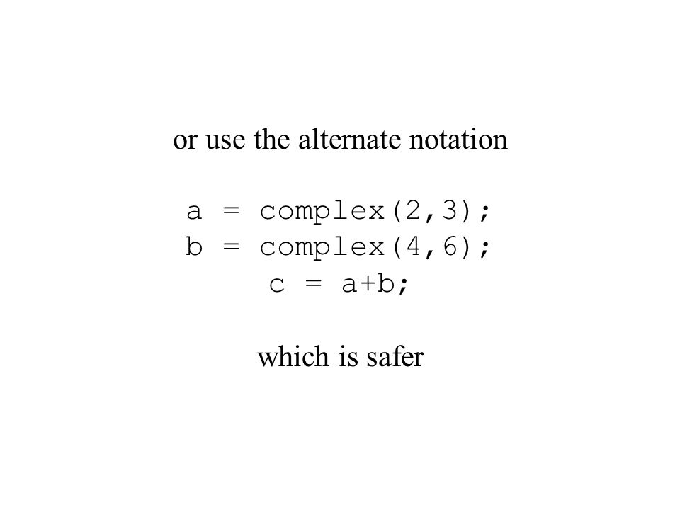 or use the alternate notation a = complex(2,3); b = complex(4,6); c = a+b; which is safer