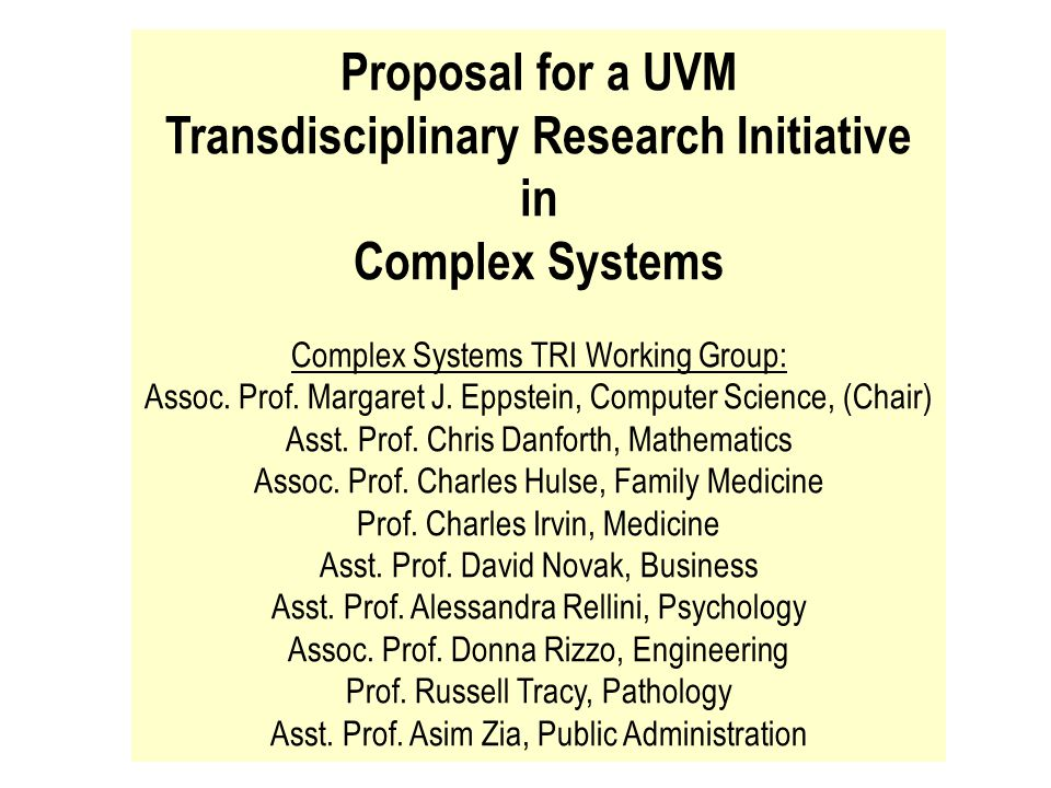 Proposal for a UVM Transdisciplinary Research Initiative in Complex Systems Complex Systems TRI Working Group: Assoc.