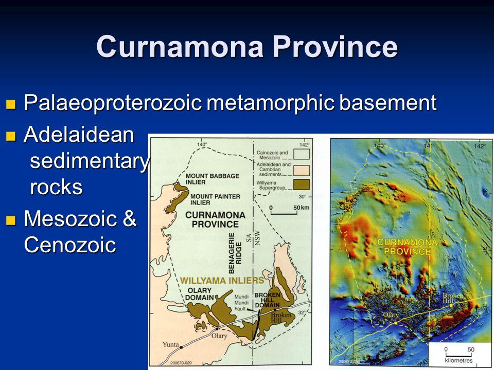 Curnamona Province Palaeoproterozoic metamorphic basement Palaeoproterozoic metamorphic basement Adelaidean sedimentary rocks Adelaidean sedimentary r