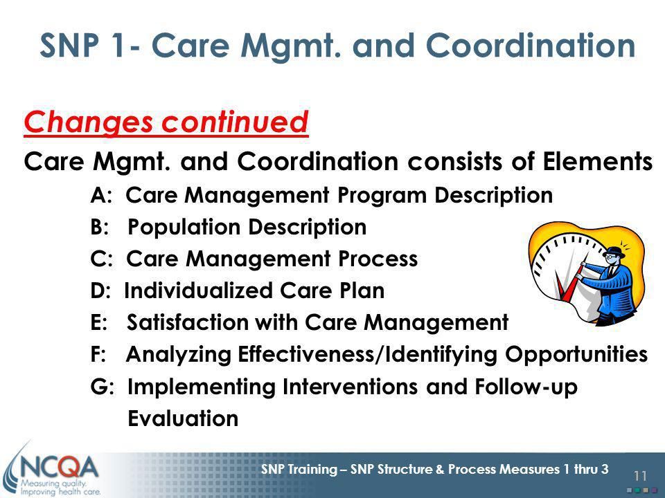 11 SNP Training – SNP Structure & Process Measures 1 thru 3 Changes continued Care Mgmt.