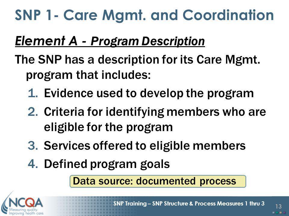 13 SNP Training – SNP Structure & Process Measures 1 thru 3 Element A - Program Description The SNP has a description for its Care Mgmt.