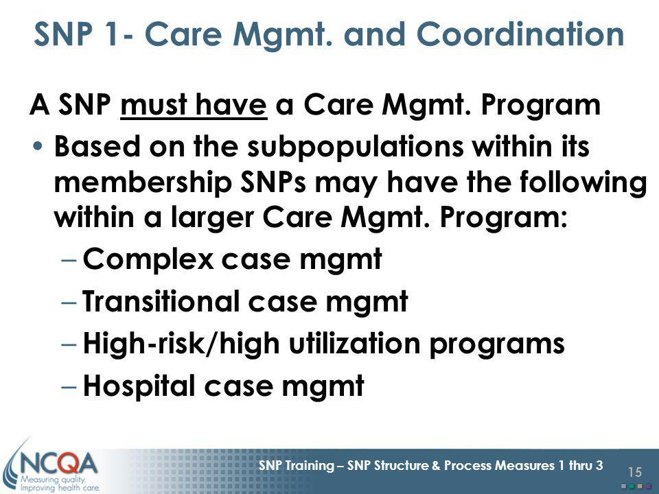 15 SNP Training – SNP Structure & Process Measures 1 thru 3 A SNP must have a Care Mgmt.