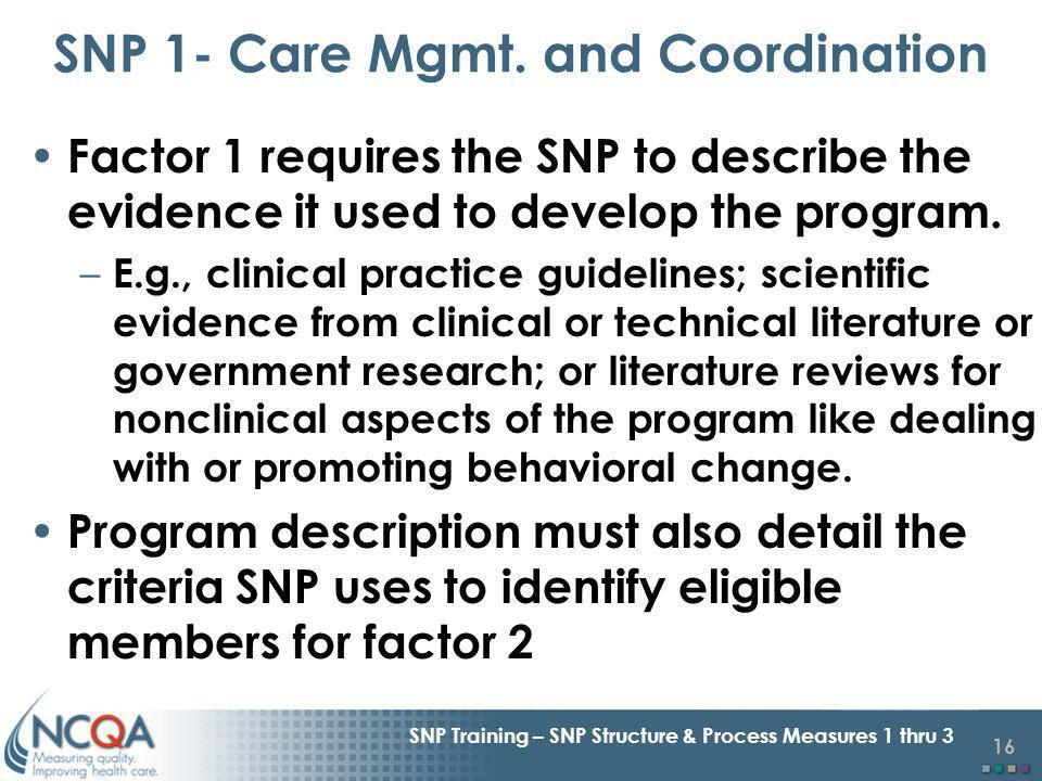 16 SNP Training – SNP Structure & Process Measures 1 thru 3 Factor 1 requires the SNP to describe the evidence it used to develop the program.