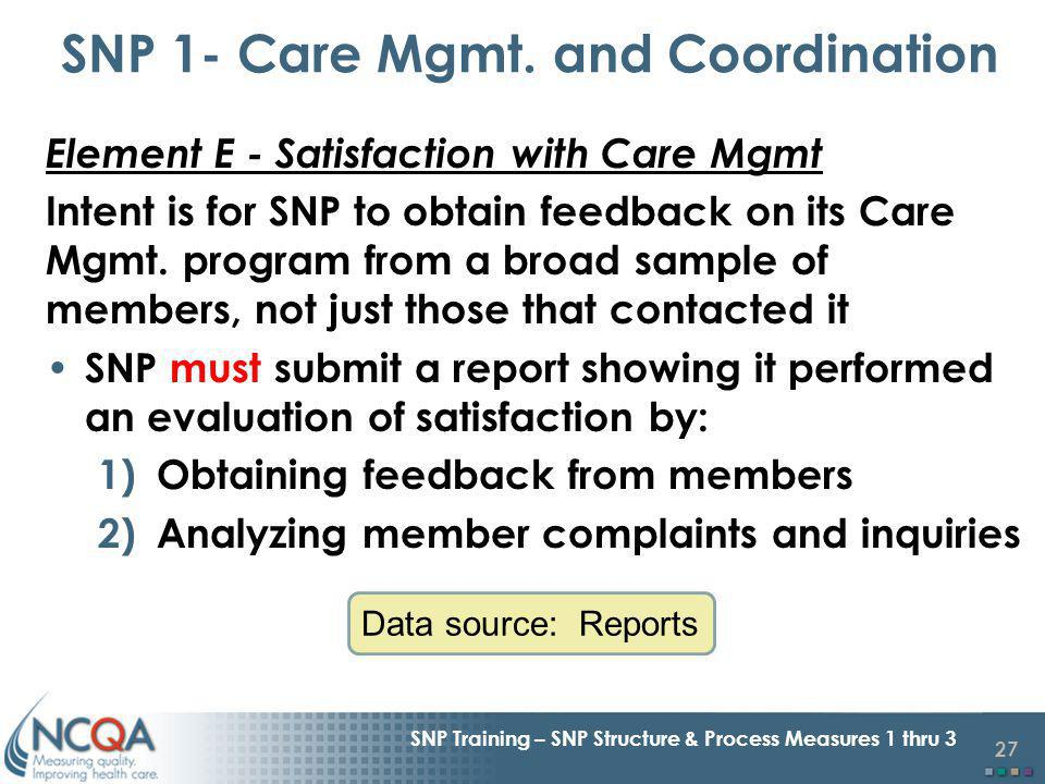 27 SNP Training – SNP Structure & Process Measures 1 thru 3 Element E - Satisfaction with Care Mgmt Intent is for SNP to obtain feedback on its Care Mgmt.