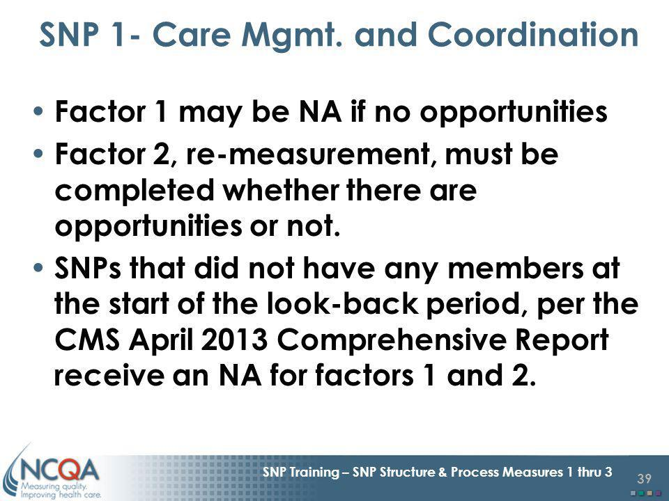 39 SNP Training – SNP Structure & Process Measures 1 thru 3 Factor 1 may be NA if no opportunities Factor 2, re-measurement, must be completed whether there are opportunities or not.