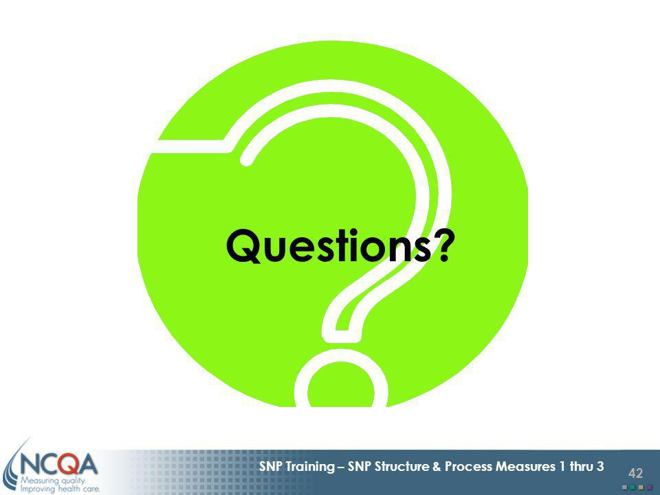 42 SNP Training – SNP Structure & Process Measures 1 thru 3 Questions