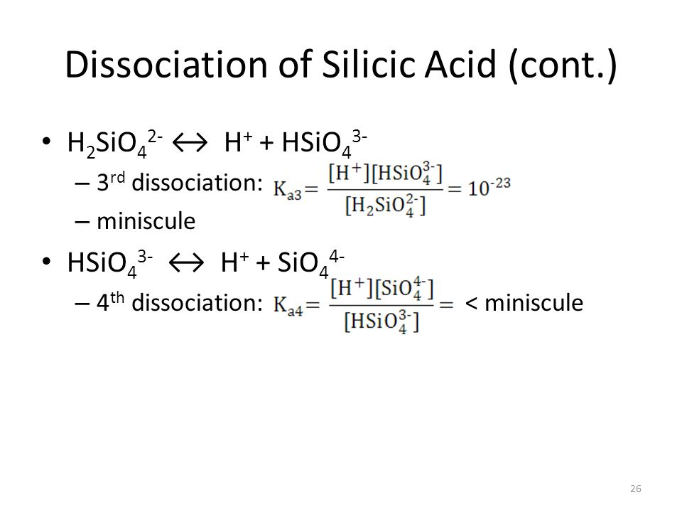 Dissociation of Silicic Acid (cont.) H 2 SiO 4 2- H + + HSiO 4 3- – 3 rd dissociation: – miniscule HSiO 4 3- H + + SiO 4 4- – 4 th dissociation: < miniscule 26