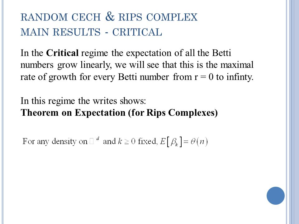 RANDOM CECH & RIPS COMPLEX MAIN RESULTS - CRITICAL In the Critical regime the expectation of all the Betti numbers grow linearly, we will see that this is the maximal rate of growth for every Betti number from r = 0 to infinty.