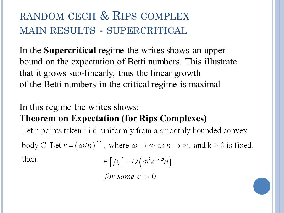 RANDOM CECH & R IPS COMPLEX MAIN RESULTS - SUPERCRITICAL In the Supercritical regime the writes shows an upper bound on the expectation of Betti numbers.