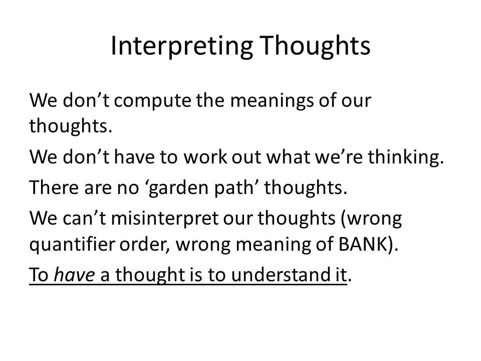 Interpreting Thoughts We dont compute the meanings of our thoughts.