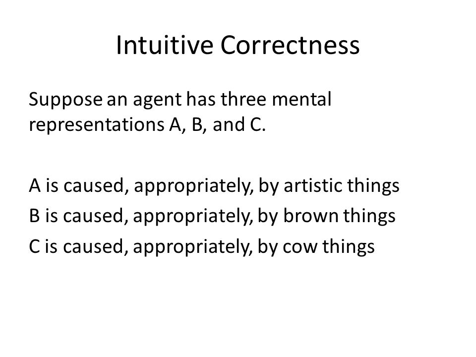 Intuitive Correctness Suppose an agent has three mental representations A, B, and C.